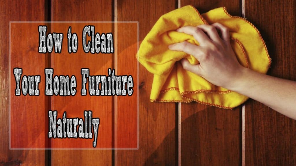 How To Clean Your Home Furniture Naturally