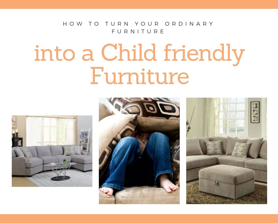 How To Turn Your Ordinary Furniture Into A Child Friendly